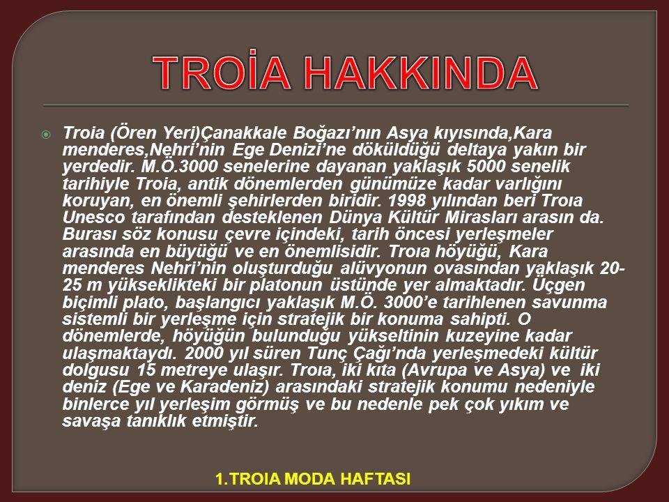  Troia (Ören Yeri)Çanakkale Boğazı'nın Asya kıyısında,Kara menderes,Nehri'nin Ege Denizi'ne döküldüğü deltaya yakın bir yerdedir.