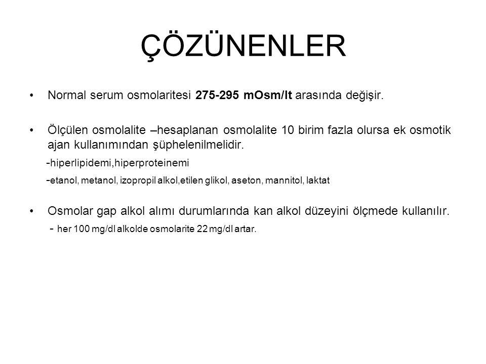 ÇÖZÜNENLER Normal serum osmolaritesi 275-295 mOsm/lt arasında değişir.