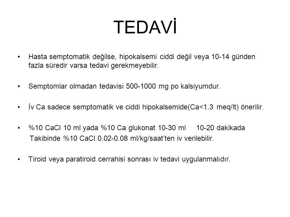TEDAVİ Hasta semptomatik değilse, hipokalsemi ciddi değil veya 10-14 günden fazla süredir varsa tedavi gerekmeyebilir.
