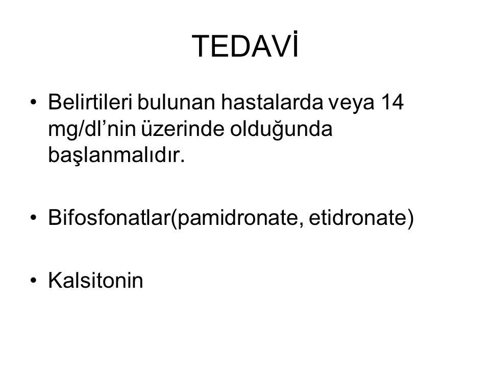 TEDAVİ Belirtileri bulunan hastalarda veya 14 mg/dl'nin üzerinde olduğunda başlanmalıdır. Bifosfonatlar(pamidronate, etidronate) Kalsitonin