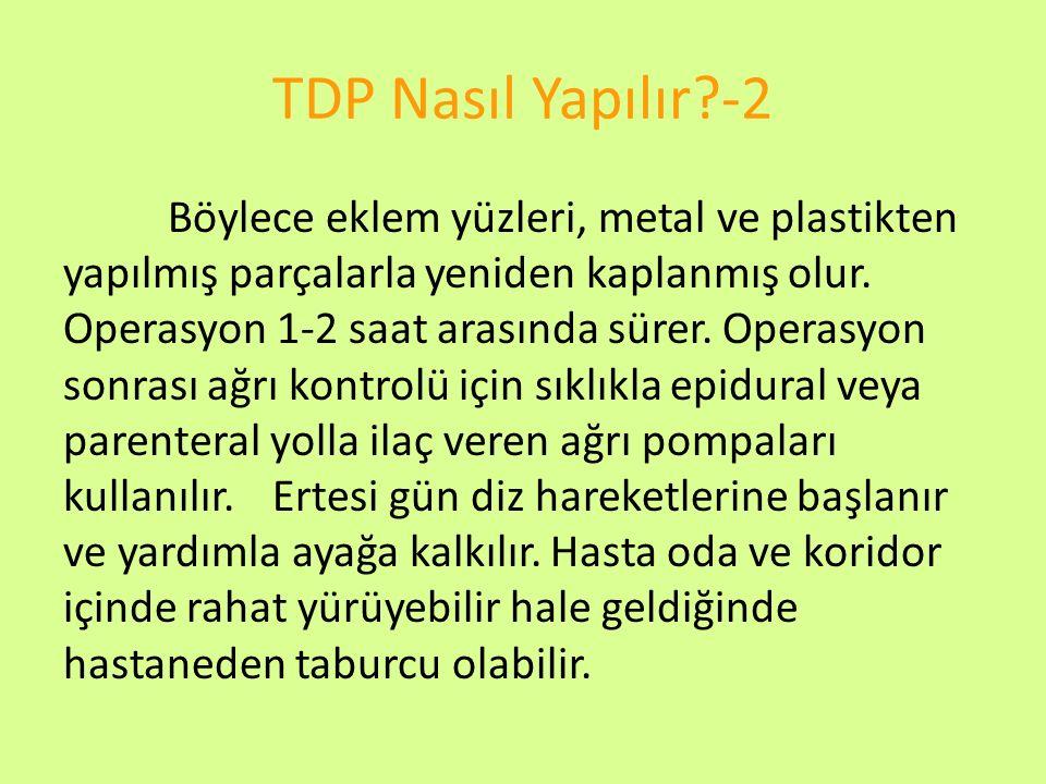 TDP Nasıl Yapılır?-2 Böylece eklem yüzleri, metal ve plastikten yapılmış parçalarla yeniden kaplanmış olur. Operasyon 1-2 saat arasında sürer. Operasy