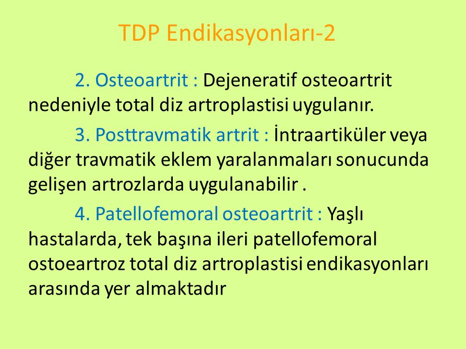 TDP Endikasyonları-2 2. Osteoartrit : Dejeneratif osteoartrit nedeniyle total diz artroplastisi uygulanır. 3. Posttravmatik artrit : İntraartiküler ve