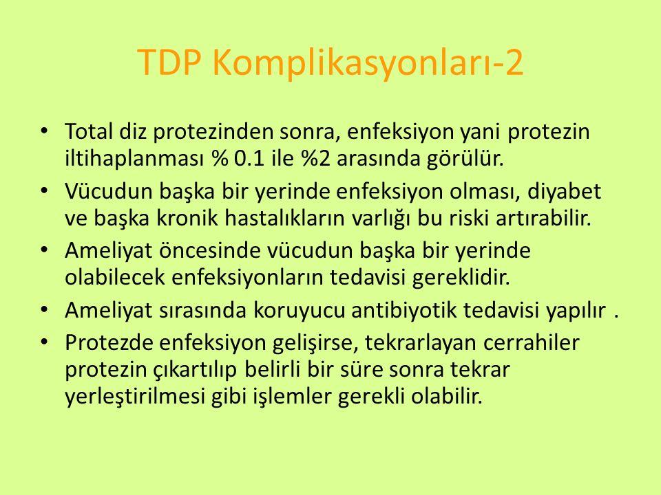 TDP Komplikasyonları-2 Total diz protezinden sonra, enfeksiyon yani protezin iltihaplanması % 0.1 ile %2 arasında görülür. Vücudun başka bir yerinde e
