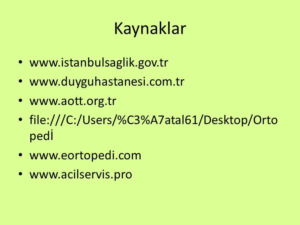 Kaynaklar www.istanbulsaglik.gov.tr www.duyguhastanesi.com.tr www.aott.org.tr file:///C:/Users/%C3%A7atal61/Desktop/Orto pedİ www.eortopedi.com www.ac