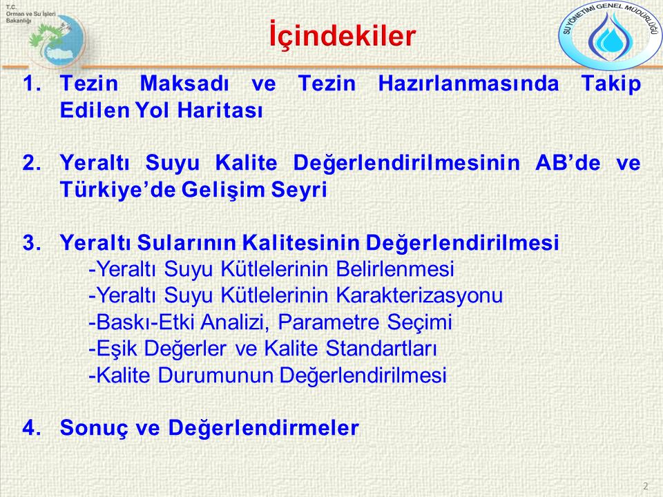 2 1.Tezin Maksadı ve Tezin Hazırlanmasında Takip Edilen Yol Haritası 2.Yeraltı Suyu Kalite Değerlendirilmesinin AB'de ve Türkiye'de Gelişim Seyri 3.Ye
