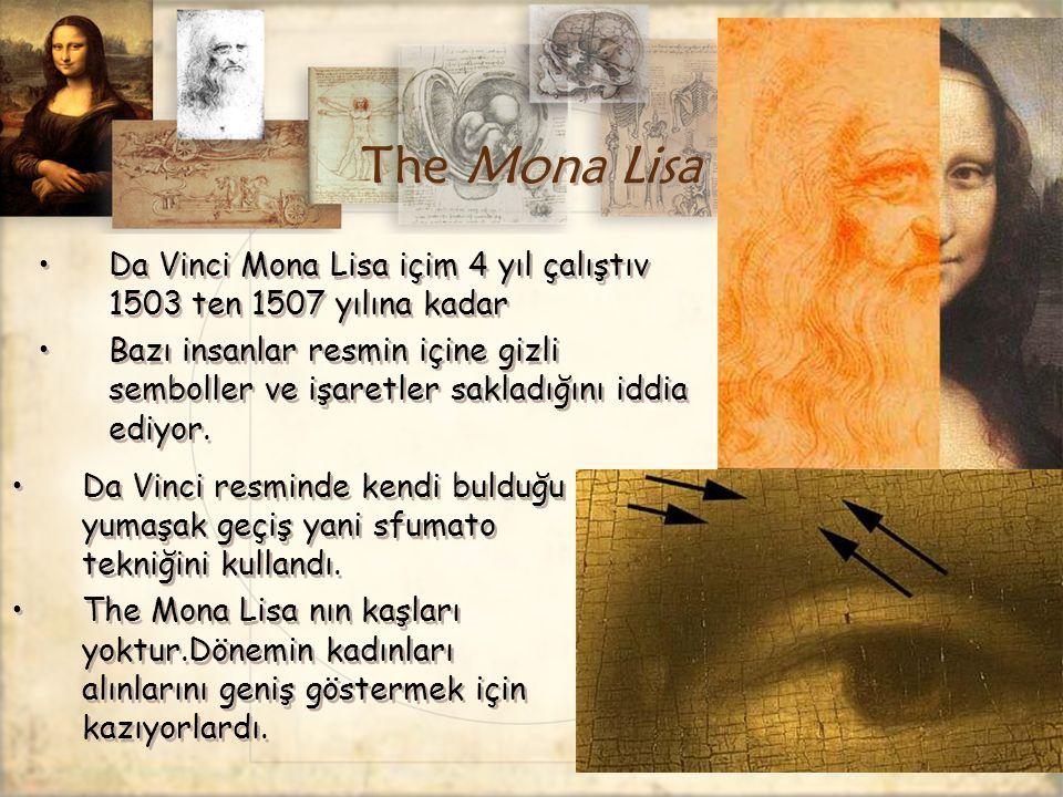 The Mona Lisa Da Vinci Mona Lisa içim 4 yıl çalıştıv 1503 ten 1507 yılına kadar Bazı insanlar resmin içine gizli semboller ve işaretler sakladığını id