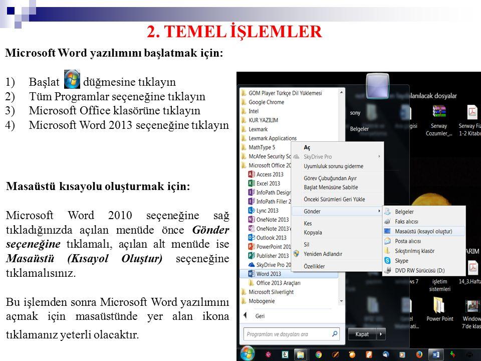 8 2. TEMEL İŞLEMLER Microsoft Word yazılımını başlatmak için: 1)Başlat düğmesine tıklayın 2)Tüm Programlar seçeneğine tıklayın 3)Microsoft Office klas