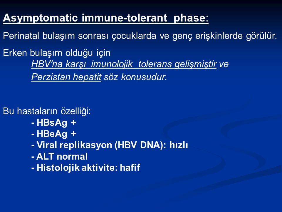 Asymptomatic immune-tolerant phase: Perinatal bulaşım sonrası çocuklarda ve genç erişkinlerde görülür.