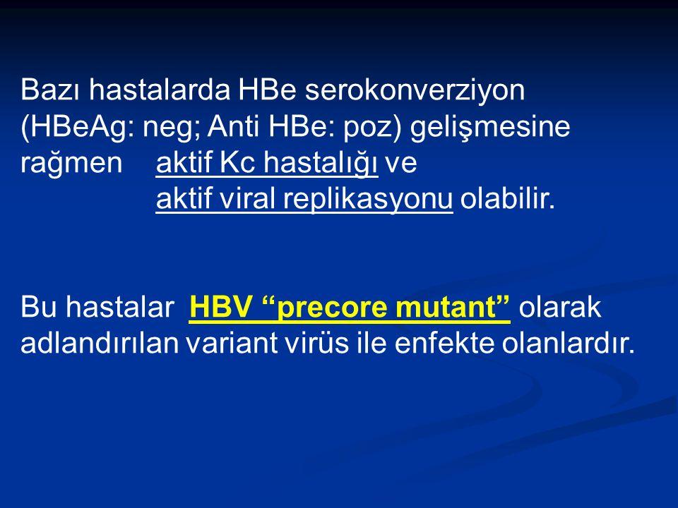 Bazı hastalarda HBe serokonverziyon (HBeAg: neg; Anti HBe: poz) gelişmesine rağmenaktif Kc hastalığı ve aktif viral replikasyonu olabilir.