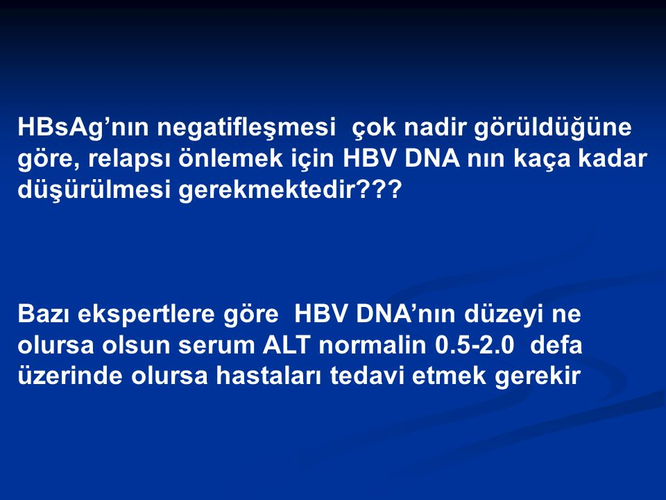 HBsAg'nın negatifleşmesi çok nadir görüldüğüne göre, relapsı önlemek için HBV DNA nın kaça kadar düşürülmesi gerekmektedir .