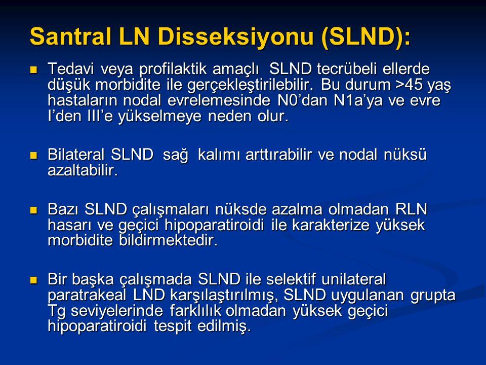 Santral LN Disseksiyonu (SLND): Tedavi veya profilaktik amaçlı SLND tecrübeli ellerde düşük morbidite ile gerçekleştirilebilir.