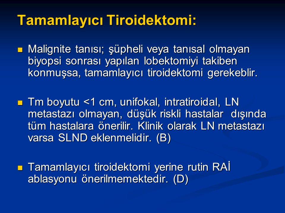 Tamamlayıcı Tiroidektomi: Malignite tanısı; şüpheli veya tanısal olmayan biyopsi sonrası yapılan lobektomiyi takiben konmuşsa, tamamlayıcı tiroidektom