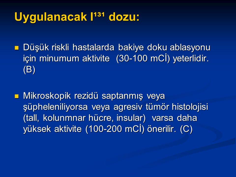 Uygulanacak I¹³¹ dozu: Düşük riskli hastalarda bakiye doku ablasyonu için minumum aktivite (30-100 mCİ) yeterlidir. (B) Düşük riskli hastalarda bakiye