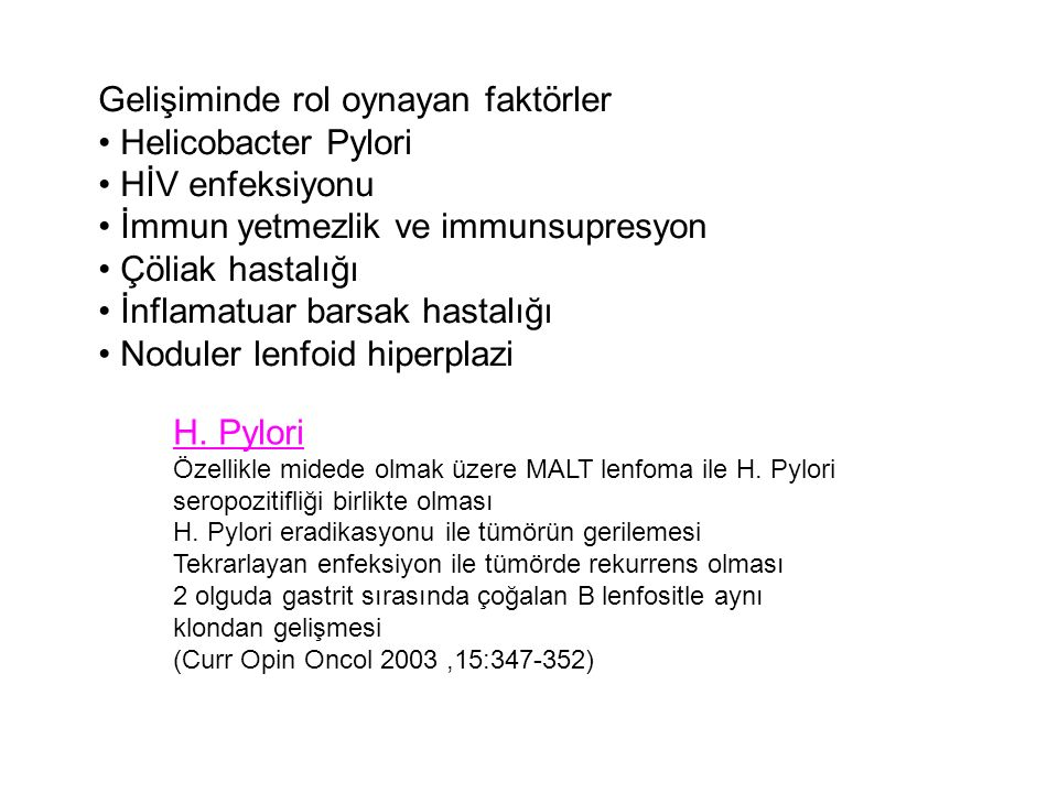 Gelişiminde rol oynayan faktörler Helicobacter Pylori HİV enfeksiyonu İmmun yetmezlik ve immunsupresyon Çöliak hastalığı İnflamatuar barsak hastalığı Noduler lenfoid hiperplazi H.