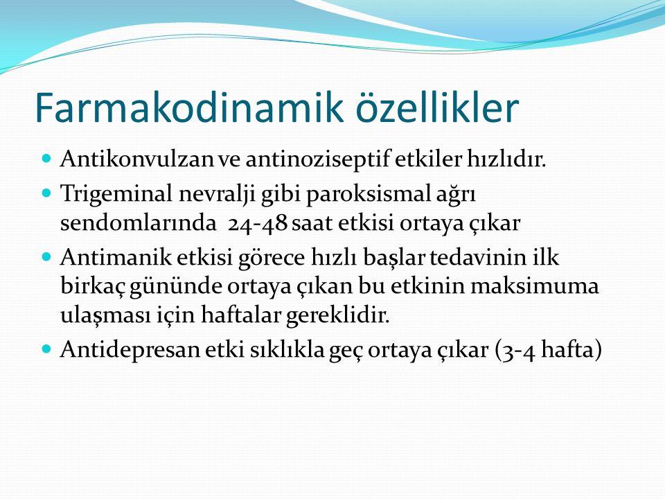 Farmakodinamik özellikler Antikonvulzan ve antinoziseptif etkiler hızlıdır. Trigeminal nevralji gibi paroksismal ağrı sendomlarında 24-48 saat etkisi