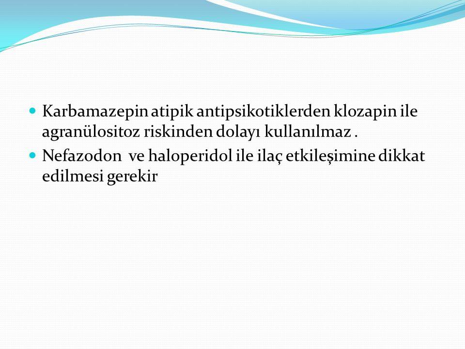 Karbamazepin atipik antipsikotiklerden klozapin ile agranülositoz riskinden dolayı kullanılmaz. Nefazodon ve haloperidol ile ilaç etkileşimine dikkat