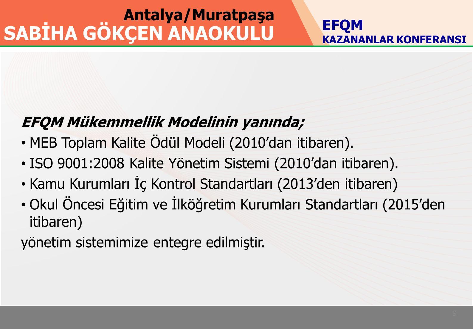 Antalya/Muratpaşa SABİHA GÖKÇEN ANAOKULU 9 EFQM Mükemmellik Modelinin yanında; MEB Toplam Kalite Ödül Modeli (2010'dan itibaren).