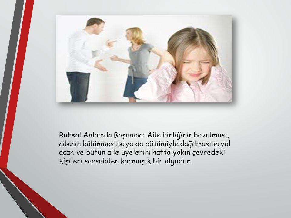 Ruhsal Anlamda Boşanma: Aile birliğinin bozulması, ailenin bölünmesine ya da bütünüyle dağılmasına yol açan ve bütün aile üyelerini hatta yakın çevred