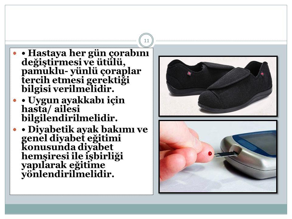 11 Hastaya her gün çorabını değiştirmesi ve ütülü, pamuklu- yünlü çoraplar tercih etmesi gerektiği bilgisi verilmelidir. Uygun ayakkabı için hasta/ ai