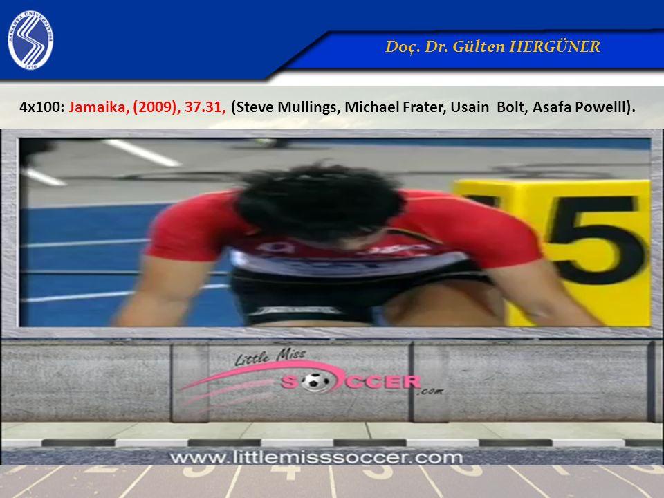 4x100: Jamaika, (2009), 37.31, (Steve Mullings, Michael Frater, Usain Bolt, Asafa Powelll). Doç. Dr. Gülten HERGÜNER