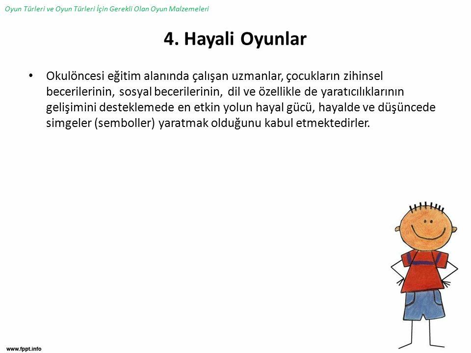 4. Hayali Oyunlar Okulöncesi eğitim alanında çalışan uzmanlar, çocukların zihinsel becerilerinin, sosyal becerilerinin, dil ve özellikle de yaratıcılı