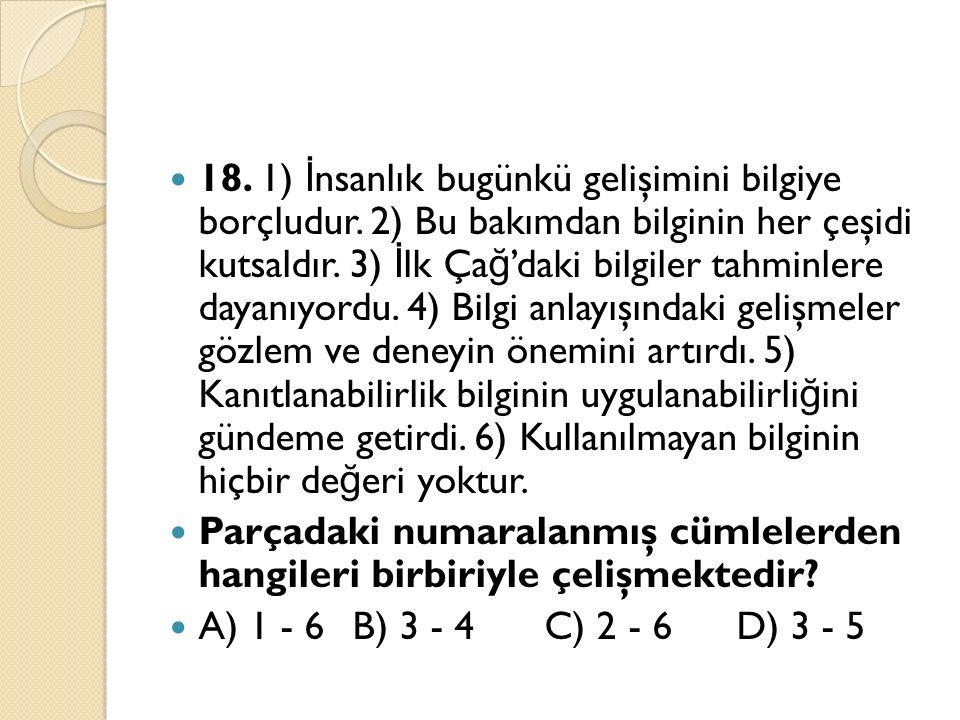 18. 1) İ nsanlık bugünkü gelişimini bilgiye borçludur.