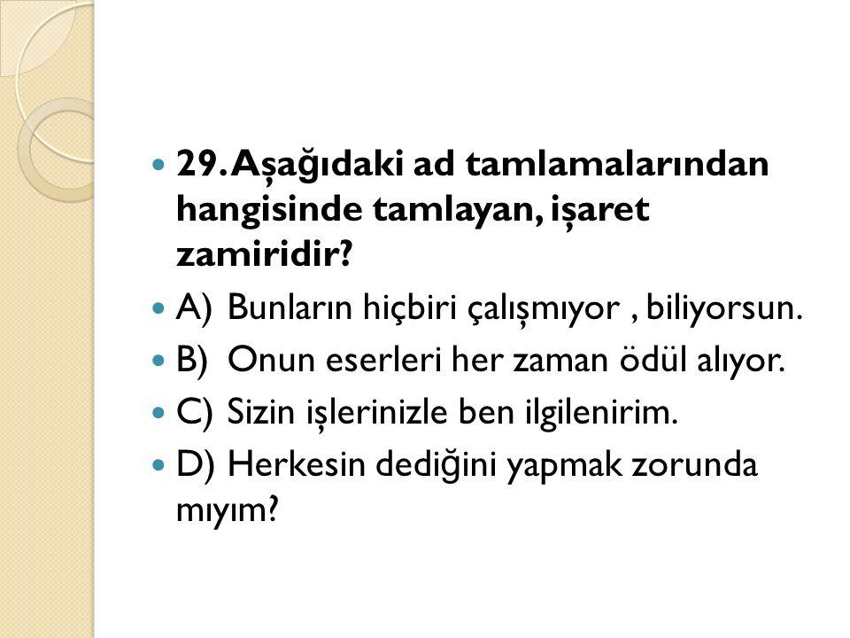 29. Aşa ğ ıdaki ad tamlamalarından hangisinde tamlayan, işaret zamiridir.