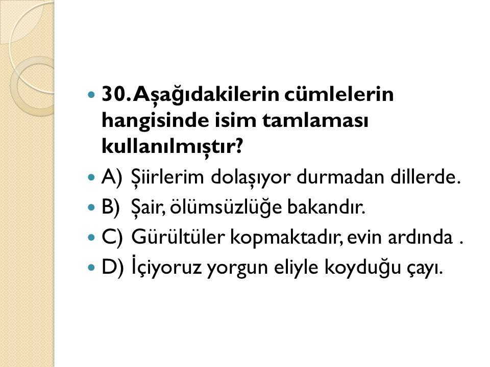 30. Aşa ğ ıdakilerin cümlelerin hangisinde isim tamlaması kullanılmıştır.