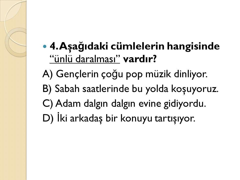 4. Aşa ğ ıdaki cümlelerin hangisinde ünlü daralması vardır.