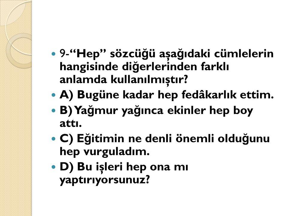 9- Hep sözcü ğ ü aşa ğ ıdaki cümlelerin hangisinde di ğ erlerinden farklı anlamda kullanılmıştır.