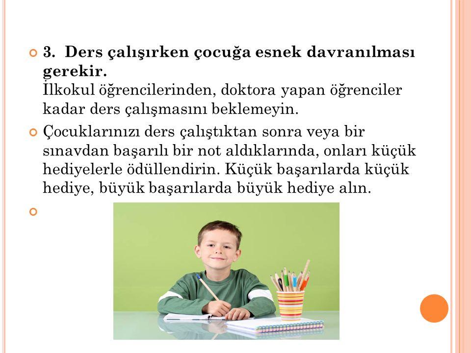 3.Ders çalışırken çocuğa esnek davranılması gerekir.