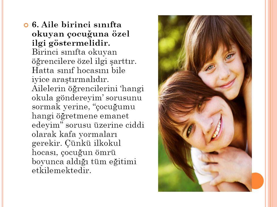6.Aile birinci sınıfta okuyan çocuğuna özel ilgi göstermelidir.