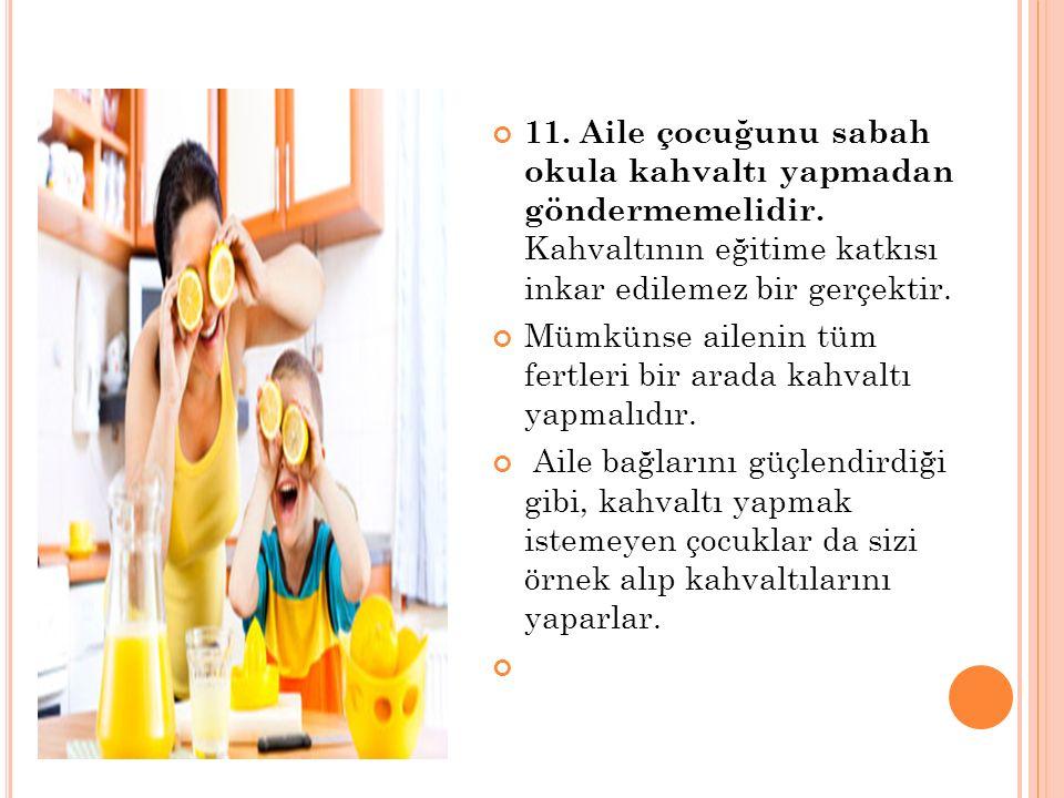 11.Aile çocuğunu sabah okula kahvaltı yapmadan göndermemelidir.