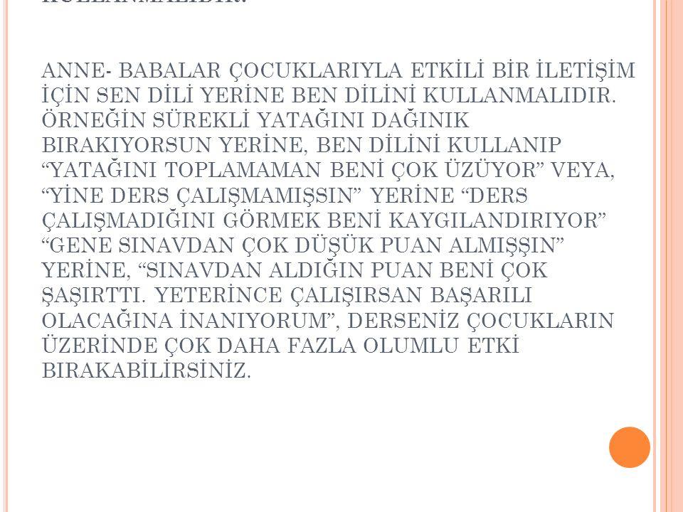 12.ANNE-BABA 'SEN' DİLİ YERİNE 'BEN' DİLİNİ KULLANMALIDIR.