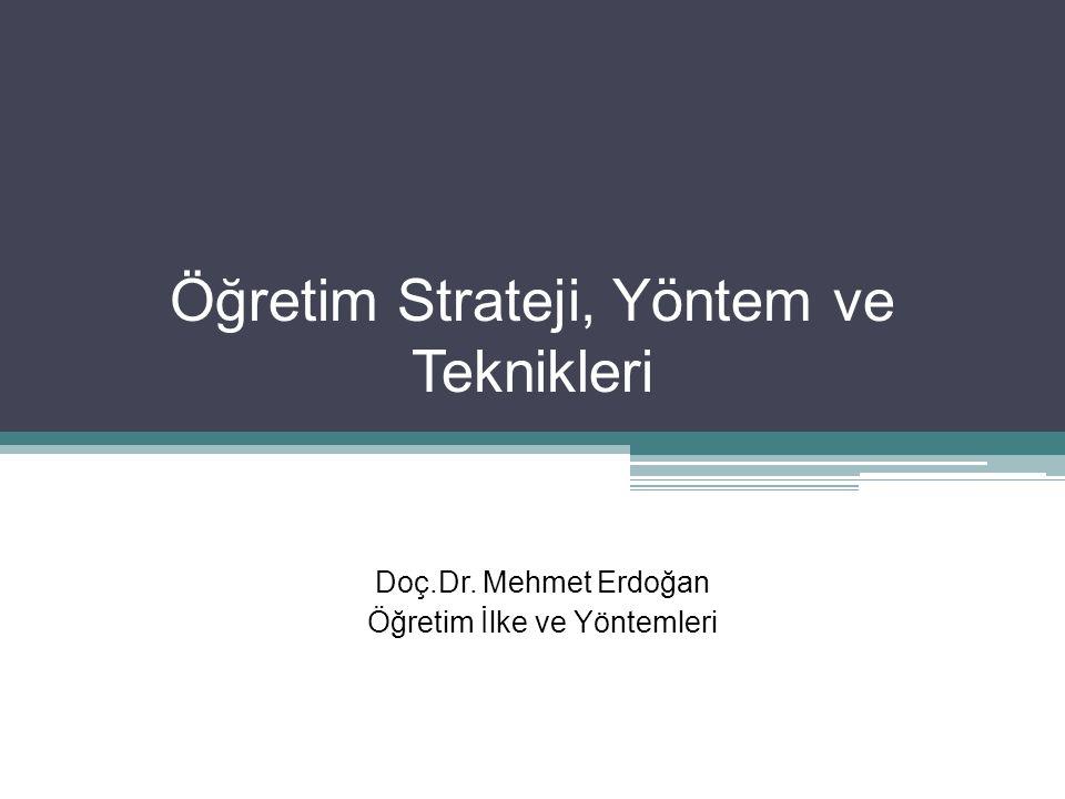 Öğretim Strateji, Yöntem ve Teknikleri Doç.Dr. Mehmet Erdoğan Öğretim İlke ve Yöntemleri