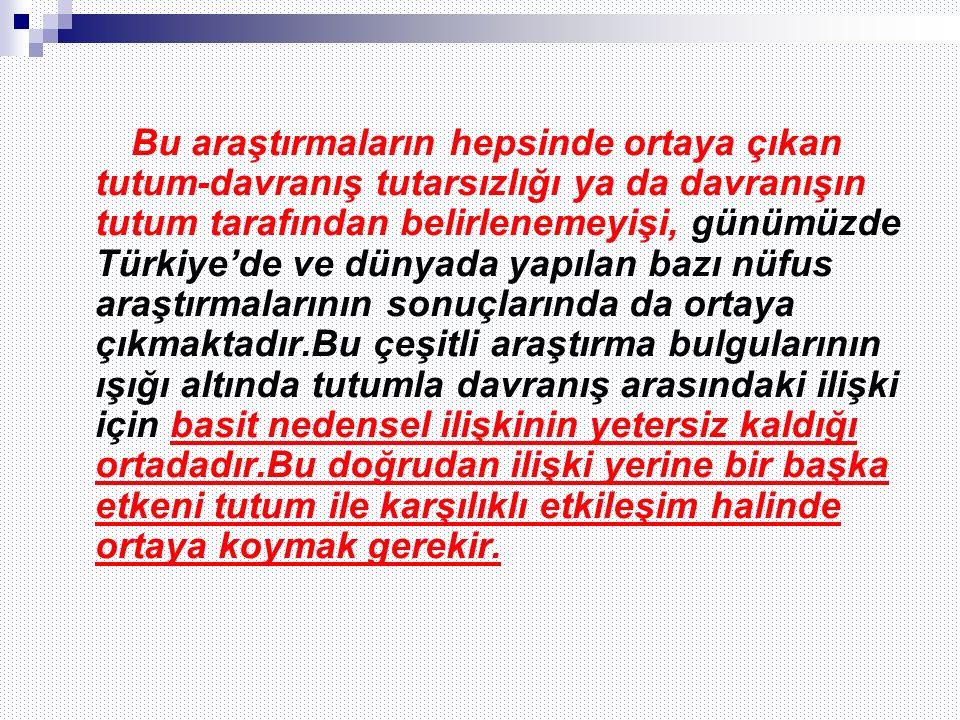 Bu araştırmaların hepsinde ortaya çıkan tutum-davranış tutarsızlığı ya da davranışın tutum tarafından belirlenemeyişi, günümüzde Türkiye'de ve dünyada