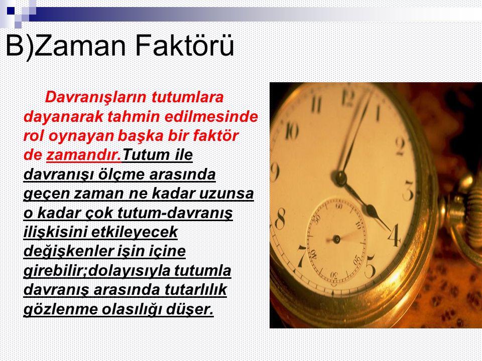 B)Zaman Faktörü Davranışların tutumlara dayanarak tahmin edilmesinde rol oynayan başka bir faktör de zamandır.Tutum ile davranışı ölçme arasında geçen