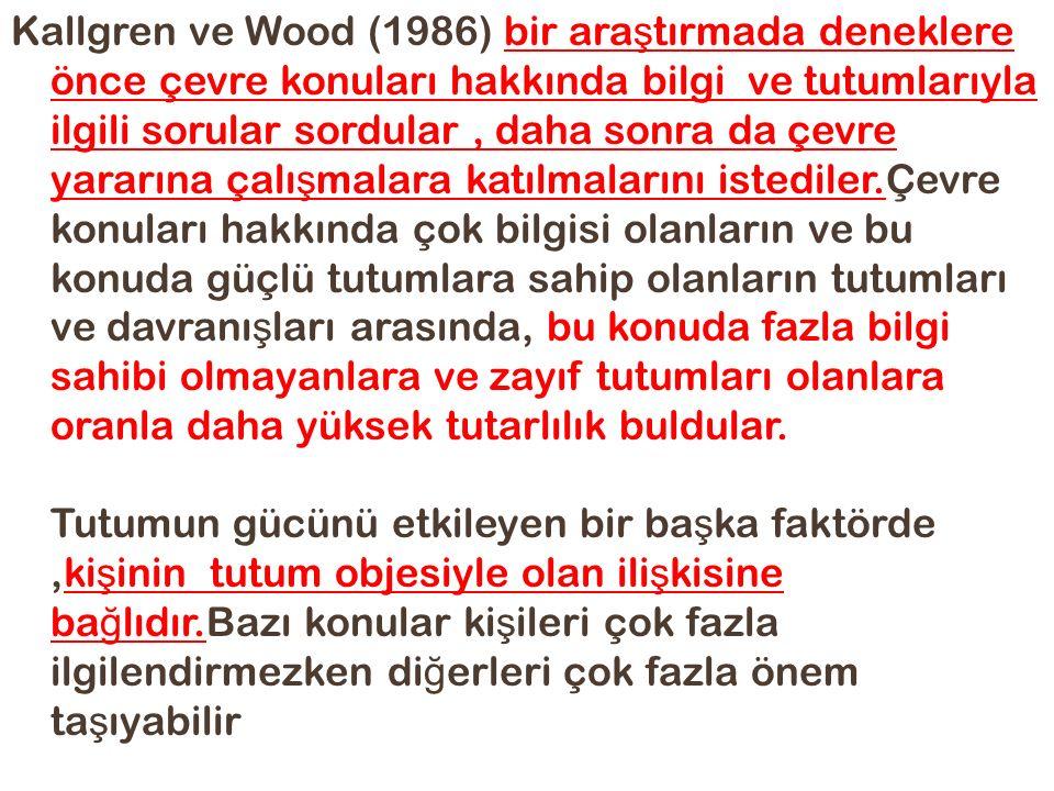 Kallgren ve Wood (1986) bir ara ş tırmada deneklere önce çevre konuları hakkında bilgi ve tutumlarıyla ilgili sorular sordular, daha sonra da çevre ya