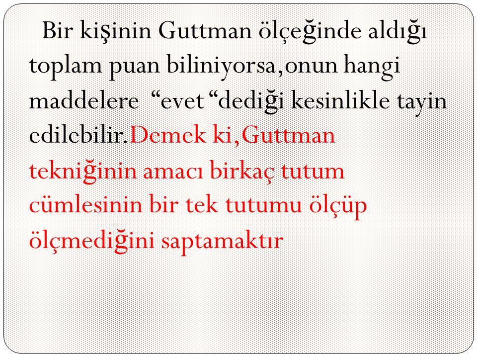 """Bir ki ş inin Guttman ölçe ğ inde aldı ğ ı toplam puan biliniyorsa,onun hangi maddelere """"evet """"dedi ğ i kesinlikle tayin edilebilir.Demek ki,Guttman t"""