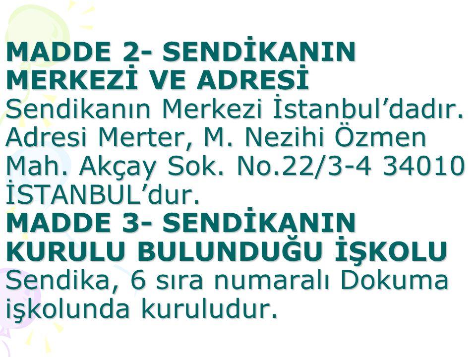 MADDE 2- SENDİKANIN MERKEZİ VE ADRESİ Sendikanın Merkezi İstanbul'dadır.