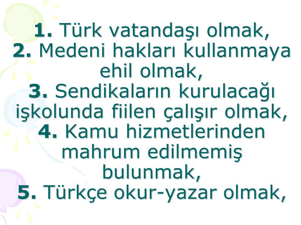 1. Türk vatandaşı olmak, 2. Medeni hakları kullanmaya ehil olmak, 3.