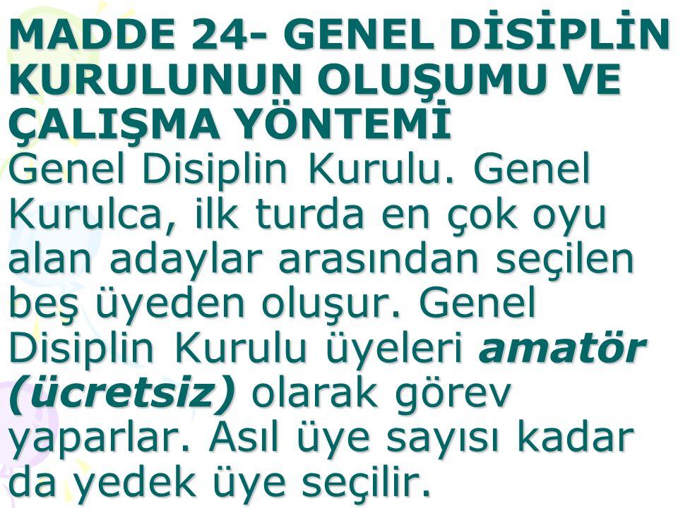 MADDE 24- GENEL DİSİPLİN KURULUNUN OLUŞUMU VE ÇALIŞMA YÖNTEMİ Genel Disiplin Kurulu.