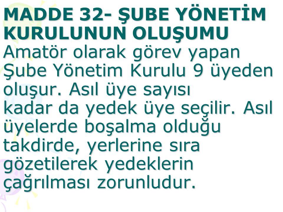 MADDE 32- ŞUBE YÖNETİM KURULUNUN OLUŞUMU Amatör olarak görev yapan Şube Yönetim Kurulu 9 üyeden oluşur.