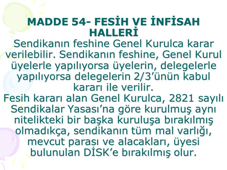 MADDE 54- FESİH VE İNFİSAH HALLERİ Sendikanın feshine Genel Kurulca karar verilebilir.