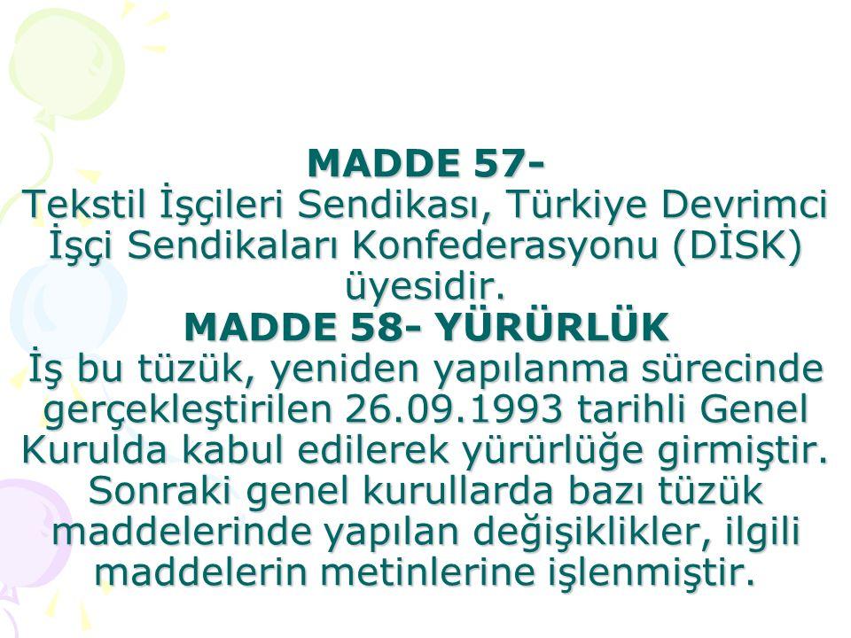 MADDE 57- Tekstil İşçileri Sendikası, Türkiye Devrimci İşçi Sendikaları Konfederasyonu (DİSK) üyesidir.
