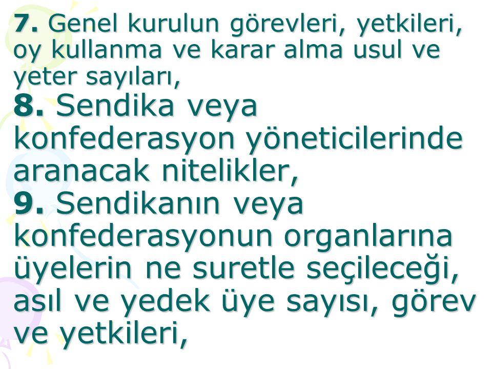 7. Genel kurulun görevleri, yetkileri, oy kullanma ve karar alma usul ve yeter sayıları, 8.