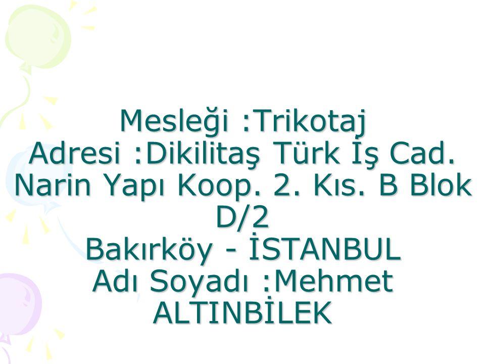 Mesleği :Trikotaj Adresi :Dikilitaş Türk İş Cad. Narin Yapı Koop.