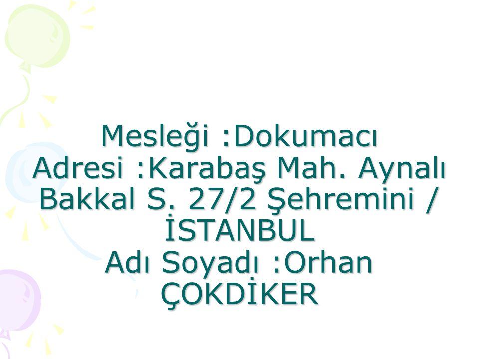 Mesleği :Dokumacı Adresi :Karabaş Mah. Aynalı Bakkal S.