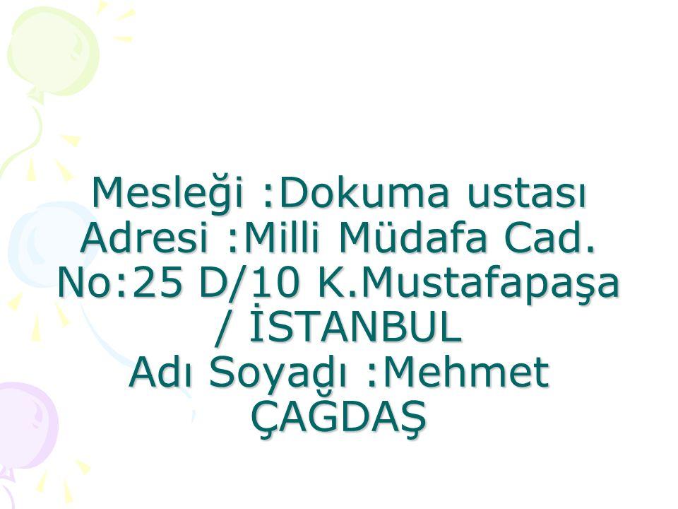 Mesleği :Dokuma ustası Adresi :Milli Müdafa Cad.