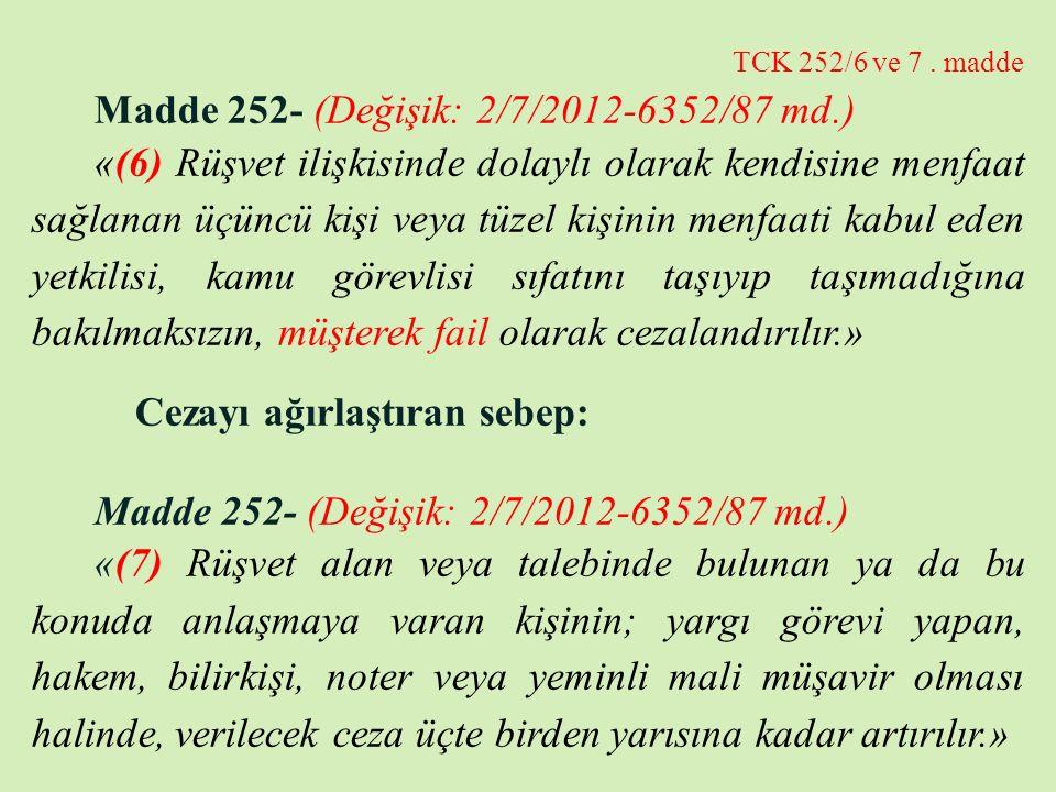 TCK 252/6 ve 7. madde Madde 252- (Değişik: 2/7/2012-6352/87 md.) «(6) Rüşvet ilişkisinde dolaylı olarak kendisine menfaat sağlanan üçüncü kişi veya tü